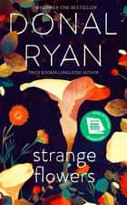 Strange Flowers - The Number One Bestseller ebook by Donal Ryan