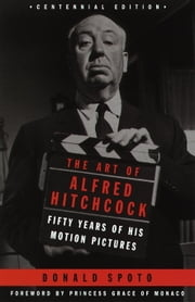 The Art of Alfred Hitchcock - Fifty Years of His Motion Pictures ebook by Donald Spoto