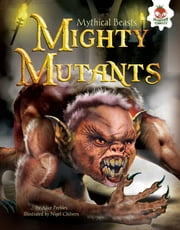 Mighty Mutants ebook by Nigel Chilvers, Alice Peebles