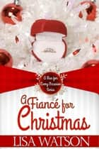 A Fiancé for Christmas eBook by Lisa Watson