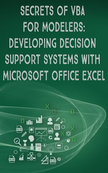 Secrets of VBA for modelers - Developing Ddecision Support Systems With Microsoft Office Excel ebook by Andrei Besedin