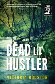 Dead Lil' Hustler - A Loon Lake Mystery ebook by Victoria Houston