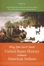 Why You Can't Teach United States History without American Indians ebook by Susan Sleeper-Smith,Juliana Barr,Jean M. O'Brien,Nancy Shoemaker,Jean M. O'Brien