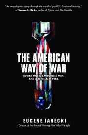 The American Way of War - Guided Missiles, Misguided Men, and a Republic in Peril ebook by Eugene Jarecki