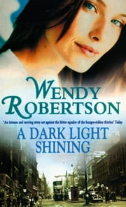 A Dark Light Shining - A powerful saga full of warmth and passion ebook by Wendy Robertson