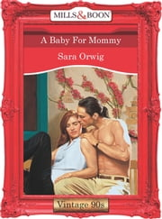 A Baby For Mommy (Mills & Boon Vintage Desire) ebook by Sara Orwig