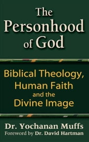 The Personhood of God: Biblical Theology, Human Faith and the Divine Image ebook by Dr. Yochanan Muffs