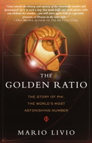 The Golden Ratio - The Story of PHI, the World's Most Astonishing Number ebook by Kobo.Web.Store.Products.Fields.ContributorFieldViewModel