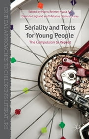 Seriality and Texts for Young People - The Compulsion to Repeat ebook by Dr Mavis Reimer,Nyala Ali,Deanna England,Melanie Dennis Unrau