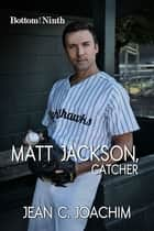 Matt Jackson, Catcher ebook by Jean Joachim