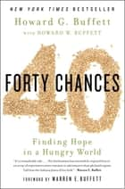 40 Chances - Finding Hope in a Hungry World eBook by Howard G Buffett, Howard W. Buffet