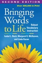 Bringing Words to Life, Second Edition ebook by Isabel L. Beck, PhD,Linda Kucan, PhD,Margaret G. McKeown, PhD