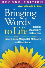 Bringing Words to Life, Second Edition - Robust Vocabulary Instruction ebook by Isabel L. Beck, PhD,Linda Kucan, PhD,Margaret G. McKeown, PhD