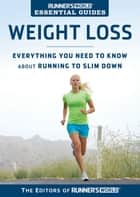 Runner's World Essential Guides: Weight Loss - Everything You Need to Know about Running to Slim Down ebook by Editors of Runner's World