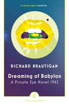 Dreaming of Babylon - A Private Eye Novel 1942 ebook by Richard Brautigan