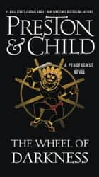 The Wheel of Darkness ebook by Douglas Preston, Lincoln Child