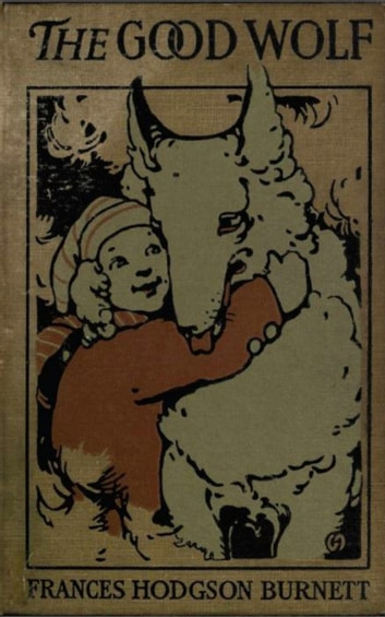 The Good Wolf ebook by Frances Hodgson Burnett