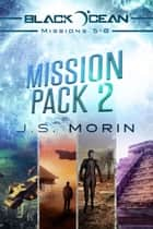 Galaxy Outlaws Mission Pack 2: Missions 5-8 - Black Ocean: Galaxy Outlaws ebook by J.S. Morin