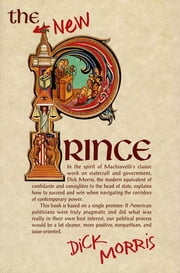 The New Prince - Machiavelli Updated for the Twenty-First Century ebook by Dick Morris