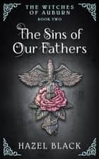 The Sins of Our Fathers - The Witches of Auburn ebook by Hazel Black