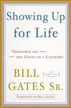 Showing Up for Life ebook by Mary Ann Mackin,Bill Gates,Bill Gates, Sr.