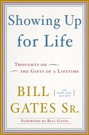 Showing Up for Life - Thoughts on the Gifts of a Lifetime ebook by Mary Ann Mackin,Bill Gates,Bill Gates, Sr.