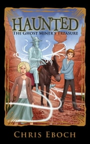 The Ghost Miner's Treasure ebook by Chris Eboch
