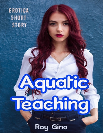 Aquatic Teaching: Erotica Short Story eBook by Roy Gino
