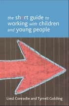 The short guide to working with children and young people ebook by Golding, Tyrrell, Conradie,...