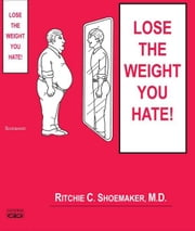 Lose the Weight You Hate ebook by Ritchie C. Shoemaker, MD