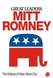 Great Leaders: Mitt Romney ebook by The Editors of New Word City