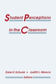 Student Perceptions in the Classroom ebook by Dale H. Schunk,Judith L. Meece