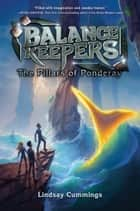 Balance Keepers, Book 2: The Pillars of Ponderay ebook by Lindsay Cummings