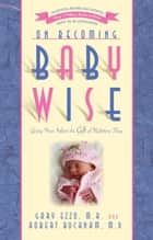 On Becoming Baby Wise: Giving Your Infant the Gift of Nighttime Sleep ebook by