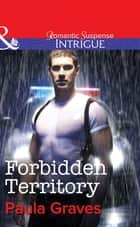 Forbidden Territory (Mills & Boon Intrigue) eBook by Paula Graves