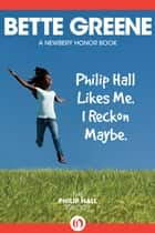 Philip Hall Likes Me. I Reckon Maybe. ebook by Bette Greene