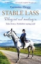 Stable Lass - Riding out and mucking in - tales from a Yorkshire racing yard ebook by Gemma Hogg