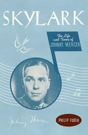 Skylark - The Life and Times of Johnny Mercer ebook by Philip Furia