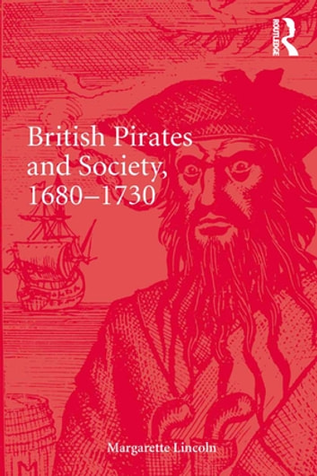 British Pirates and Society, 1680-1730 eBook by Margarette Lincoln