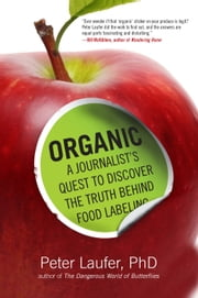 Organic - A Journalist's Quest to Discover the Truth behind Food Labeling ebook by Peter Laufer