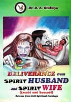 Deliverance from Spirit Husband and Spirit Wife (Incubi and Succubi) ebook by Dr. D. K. Olukoya