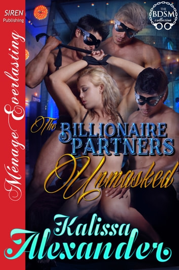 The Billionaire Partners Unmasked ebook by Kalissa Alexander
