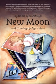 New Moon - A Coming-of-Age Tale ebook by Richard Grossinger