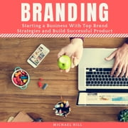 Branding - Starting a Business With Top Brand Strategies and Build Successful Product audiobook by Michael Hill