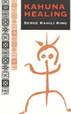 Kahuna Healing ebook by Serge Kahili King