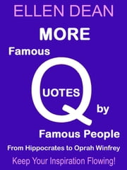 More Famous Quotes by Famous People from Hippocrates to Oprah Winfrey ebook by Ellen Dean