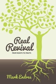 Real Revival: From Roots to Fruits ebook by Mark Endres