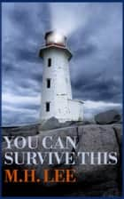 You Can Survive This eBook by M.H. Lee