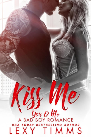 Kiss Me - You & Me - A Bad Boy Romance, #3 ebook by Lexy Timms