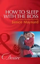How To Sleep With The Boss (Mills & Boon Desire) (The Kavanaghs of Silver Glen, Book 6) ebook by Janice Maynard